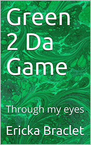 Green 2 Da Game: Through my eyes (Special Limited Edition Raw Unedited Book 1) (English Edition)
