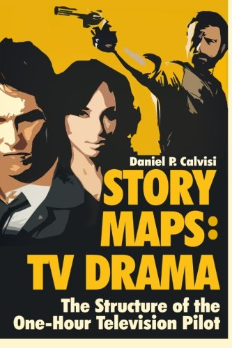 STORY MAPS: TV Drama: The Structure of the One-Hour Television Pilot (Volume 4). Buy it now for 19.95