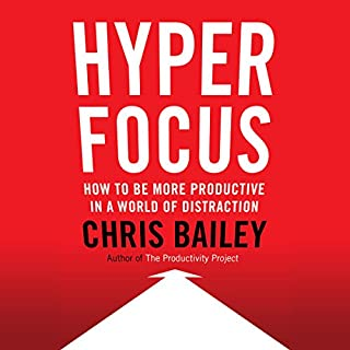 Hyperfocus     How to Be More Productive in a World of Distraction              By:                                                                                                                                 Chris Bailey                               Narrated by:                                                                                                                                 Chris Bailey                      Length: 6 hrs and 40 mins     304 ratings     Overall 4.5