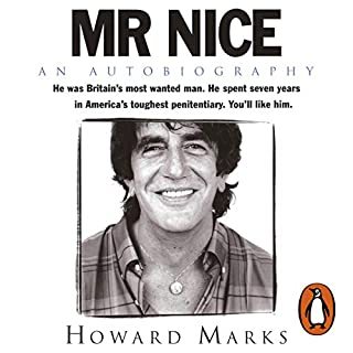 Mr Nice                   By:                                                                                                                                 Howard Marks                               Narrated by:                                                                                                                                 Howard Marks                      Length: 2 hrs and 51 mins     147 ratings     Overall 4.0