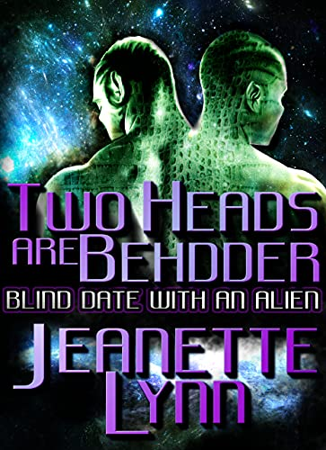 Two Heads Are Behdder: Blind Date With An Alien by [Jeanette Lynn]