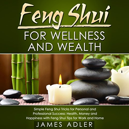 Feng Shui for Wellness and Wealth: Simple Feng Shui Tricks for Personal and Professional Success audiobook cover art
