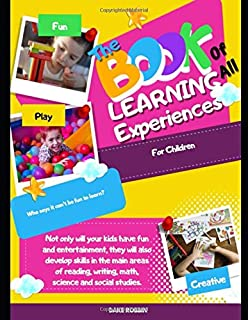 The Book Of All Learning Experiences For Children: 145 Entertaining Exercises And Games For Childr
