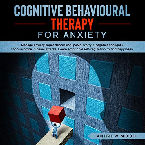 Cognitive Behavioral Therapy for Anxiety Audiobook By Andrew Mood cover art