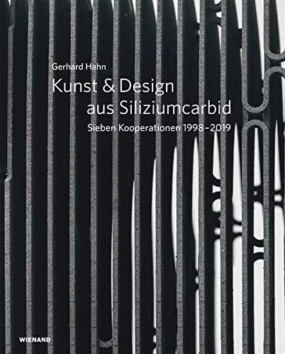 Gerhard Hahn. Kunst & Design aus Siliziumcarbid: Sieben Kooperationen 1998-2019