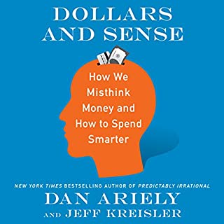 Dollars and Sense     How We Misthink Money and How to Spend Smarter              Written by:                                                                                                                                 Dan Ariely,                                                                                        Jeff Kreisler                               Narrated by:                                                                                                                                 Simon Jones                      Length: 9 hrs and 12 mins     22 ratings     Overall 4.7