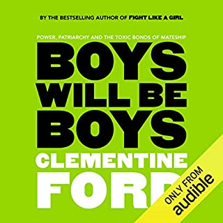 Boys Will Be Boys                   By:                                                                                                                                 Clementine Ford                               Narrated by:                                                                                                                                 Clementine Ford                      Length: 10 hrs and 23 mins     239 ratings     Overall 4.7