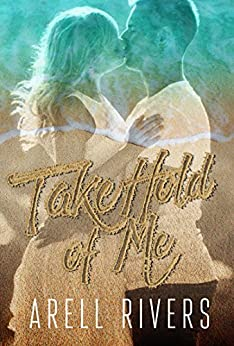 Take Hold of Me: A Second Chance Romance (The Hold series Book 6) by [Arell Rivers]