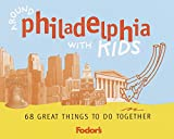 Fodor s Around Philadelphia with Kids, 1st Edition: 68 Great Things to Do Together (Travel Guide (1))