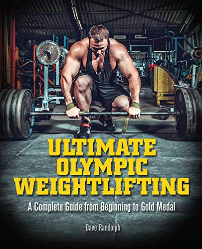 Ultimate Olympic Weightlifting: A Complete Guide to Barbell Lifts―from Beginner to Gold Medal