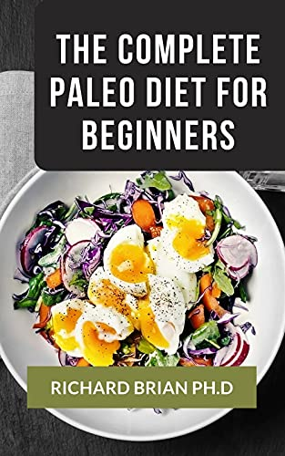 The Complete Paleo Diet For Beginners: 170 + Nourishing Meal Recipes For...