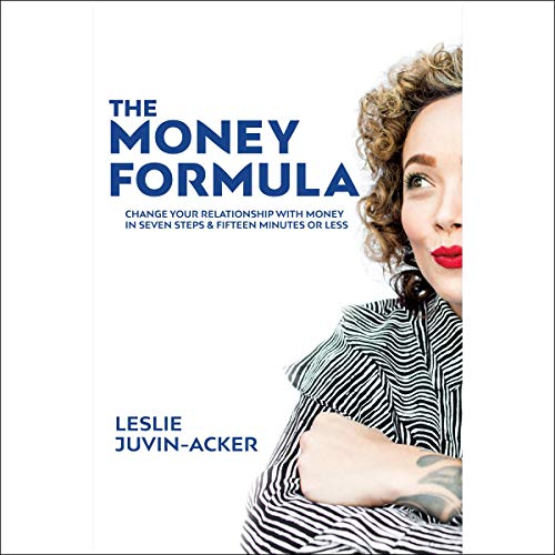 The Money Formula: Change Your Relationship with Money In Seven Steps & 15 Minutes or Less audiobook cover art