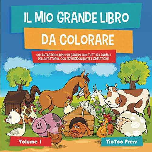 Il Mio Grande Libro da Colorare: un fantastico libro per bambini con tutti gli animali della fattoria, con espressioni buffe e simpatiche! Vol. 1