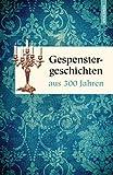 Gespenstergeschichten aus dreihundert Jahren - Dietrich Weber