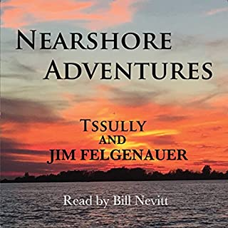 Nearshore Adventures                   By:                                                                                                                                 Tssully,                                                                                        Jim Felgenauer                               Narrated by:                                                                                                                                 Bill Nevitt                      Length: 2 hrs and 3 mins     3 ratings     Overall 4.3