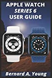 APPLE WATCH SERIES 6 USERGUIDE: Step By Step Guide To Unlock Some Key Features On Your New Apple Watch Series 6 And How To Check Your Blood Oxygen Without Stress