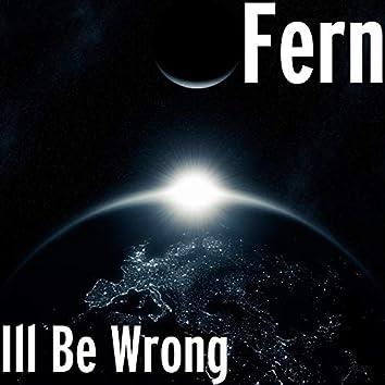 Ill Be Wrong