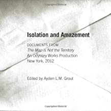 Isolation and Amazement: Documents from Odyssey Works' 2012 Performance The Map is Not the Territory