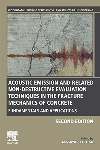 Acoustic Emission and Related Non-destructive Evaluation Techniques in the Fracture Mechanics of Concrete: Fundamentals and Applications (Woodhead ... Series in Civil and Structural Engineering)