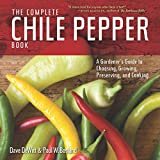 The Complete Chile Pepper Book: A Gardener's Guide to Choosing, Growing, Preserving, and C...