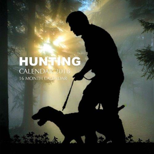 Hunting Calendar 2018: 16 Month Calendar