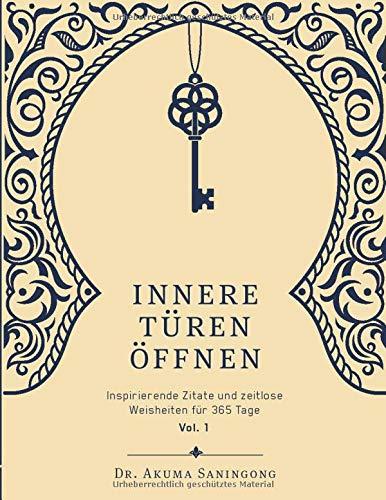 Innere Türen Öffnen: Inspirierende Zitate und zeitlose Weisheiten für 365 Tage (Vol., Band 1)