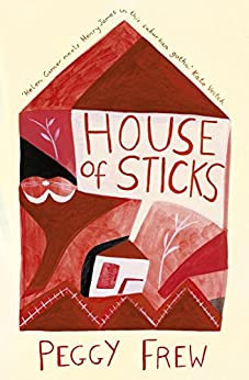 House of Sticks by [Peggy Frew]