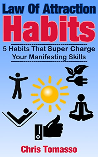 Law of Attraction Habits: 5 Habits That Super Charge Your Manifesting Skills (The LOA Lifestyle Book