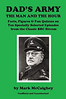 Dad's Army - The Man and The Hour: Quizzes and Trivia on Ten Specially Selected Episodes