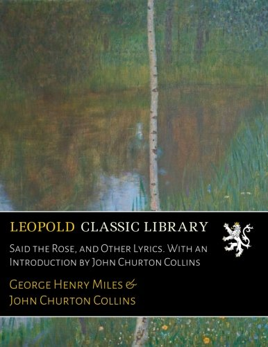 Said the Rose, and Other Lyrics. With an Introduction by John Churton Collins