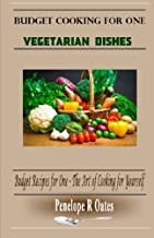 Budget Cooking for One - Vegetarian: Vegetarian  Dishes (Budget Recipes for One - The Art of Cooking for Yourself)