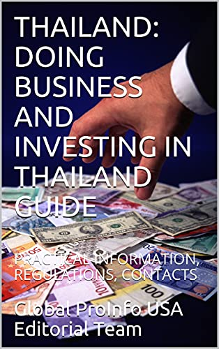 THAILAND: DOING BUSINESS AND INVESTING IN THAILAND GUIDE: PRACTICAL INFORMATION, REGULATIONS, CONTACTS (English Edition)