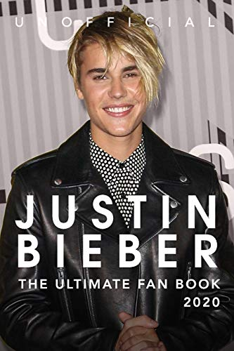 Justin Bieber: The Ultimate Fan Book 2020: Justin Bieber Facts, Quiz, Quotes + More (Justin Bieber Books, Band 1)
