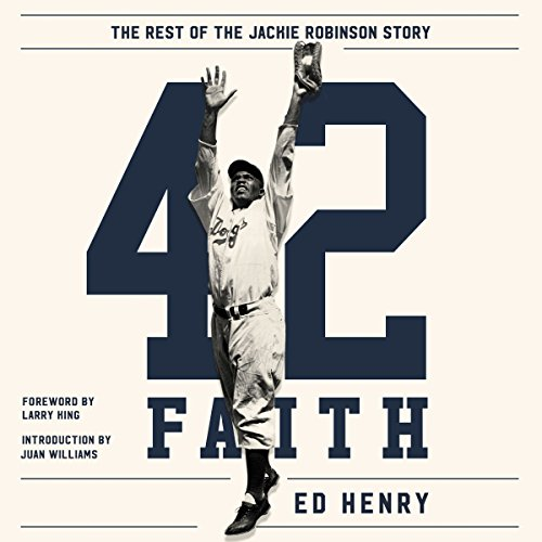 42 Faith     The Rest of the Jackie Robinson Story              By:                                                                                                                                 Ed Henry                               Narrated by:                                                                                                                                 Ed Henry                      Length: 9 hrs and 14 mins     89 ratings     Overall 4.7