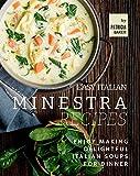 Easy Italian Minestra Recipes: Enjoy Making Delightful Italian Soups for Dinner