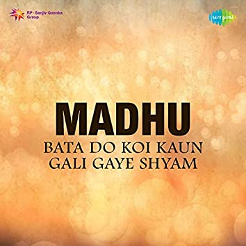 "Bata Do Koi Kaun Gali Gaye Shyam (From ""Madhu"") - Single"