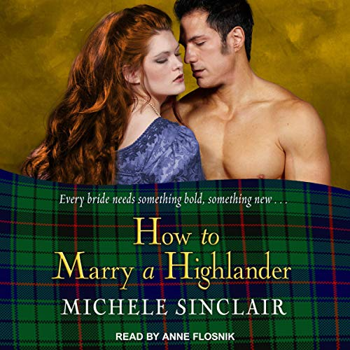 How to Marry a Highlander     The McTiernay Brothers, Book 8              By:                                                                                                                                 Michele Sinclair                               Narrated by:                                                                                                                                 Anne Flosnik                      Length: 10 hrs and 40 mins     1 rating     Overall 5.0