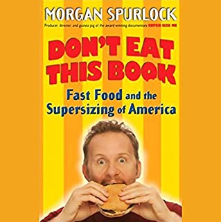 Don't Eat This Book     Fast Food and the Supersizing of America              By:                                                                                                                                 Morgan Spurlock                               Narrated by:                                                                                                                                 Morgan Spurlock                      Length: 7 hrs and 42 mins     157 ratings     Overall 4.1