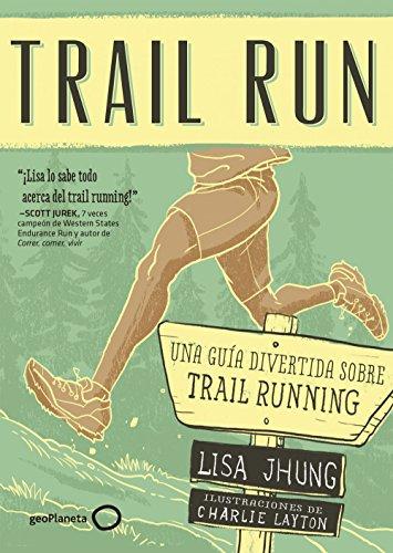 Trail Run: Una guía desenfadada para salir corriendo (Deportes)