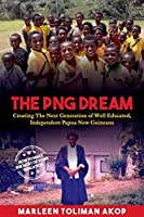 The PNG Dream: Creating The Next Generation of Well Educated, Independent Papua New Guineans