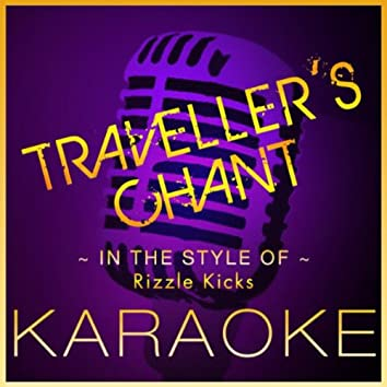 Traveller's Chant (Karaoke Version) [In the Style of Rizzle Kicks]
