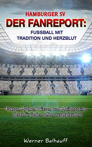 Hamburger SV – Von Tradition und Herzblut für den Fußball: Fakten, Mythen Wissen und Meilensteine - Jetzt für jeden offen ausgeplaudert (German Edition)