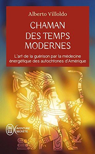 Chaman des temps modernes: L'art de la guérison par la médecine énergétique des autochtones d'Amérique