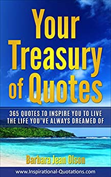 Your Treasury of Quotes: 365 Quotes to Inspire You to Live the Life You've Always Dreamed Of (Inspirational Quotes Book, Quotations Inspirational, Inspirational Quotes for Women Book 1) by [Barbara Jean Olson]