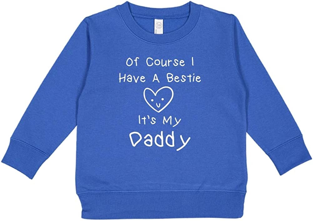 Mashed Clothing of Course I Have A Bestie Its My Daddy Toddler//Kids Sweatshirt