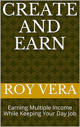 CREATE AND EARN: Earning Multiple Income While Keeping Your Day Job (English Edition)