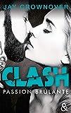 Clash T1 : Passion brûlante: Après Marked Men, la nouvelle série New Adult de Jay Crownover
