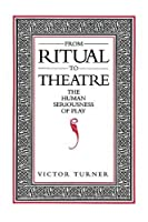 From Ritual to Theatre: The Human Seriousness of Play (Performance Studies)