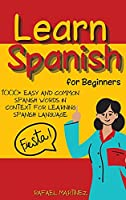 Learn Spanish for Beginners: 1000+ Easy And Common Spanish Words in Context for Learning Spanish Language