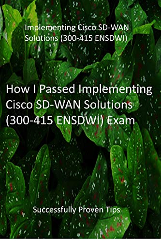 How I Passed Implementing Cisco Sd Wan Solutions 300 415 Ensdwi Exam Successfully Proven Tips Ebook Rocismo Liolentz Publications Amazon In Kindle Store